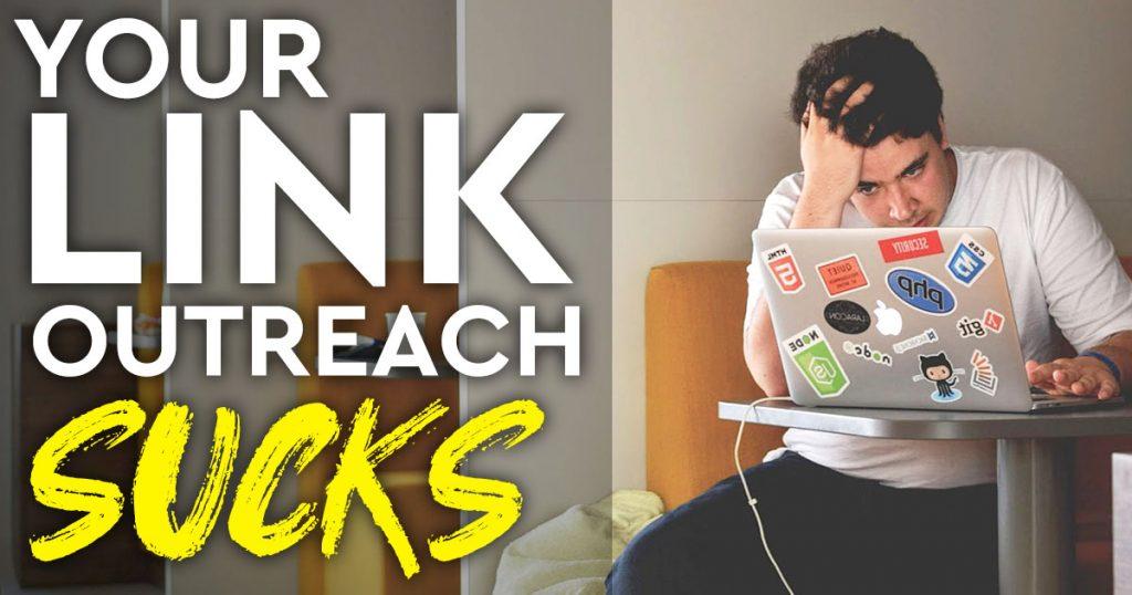 Your Link Outreach Sucks